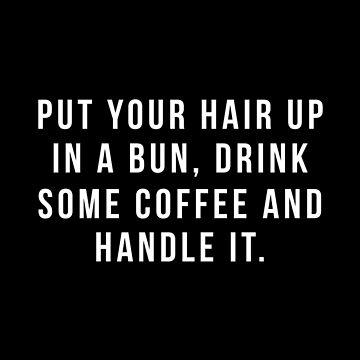 Poner el cabello en un moño, beber un poco de café y manejarlo. de hopealittle