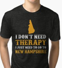 New Hampshire I Just Need To Go To New Hampshire Tri-blend T-Shirt