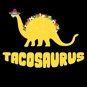 Tacosaurus Dinosaur Tacos by kreativedesigns