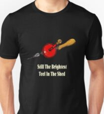 Still the brightest tool in the shed handdrill Unisex T-Shirt