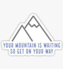 your mountain is waiting so get on your way Sticker