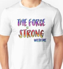 The Force is Strong With Me! Unisex T-Shirt
