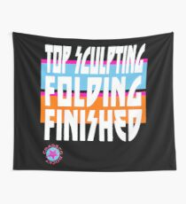TOP SCULPTING - FOLDING - FINISHED Wall Tapestry