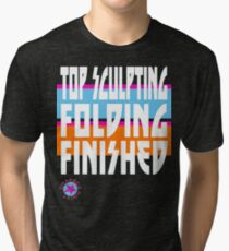 TOP SCULPTING - FOLDING - FINISHED Tri-blend T-Shirt