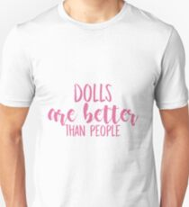 Dolls Are Better Than People (Pink) Unisex T-Shirt