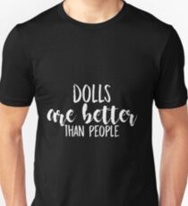 Dolls Are Better Than People (White) Unisex T-Shirt