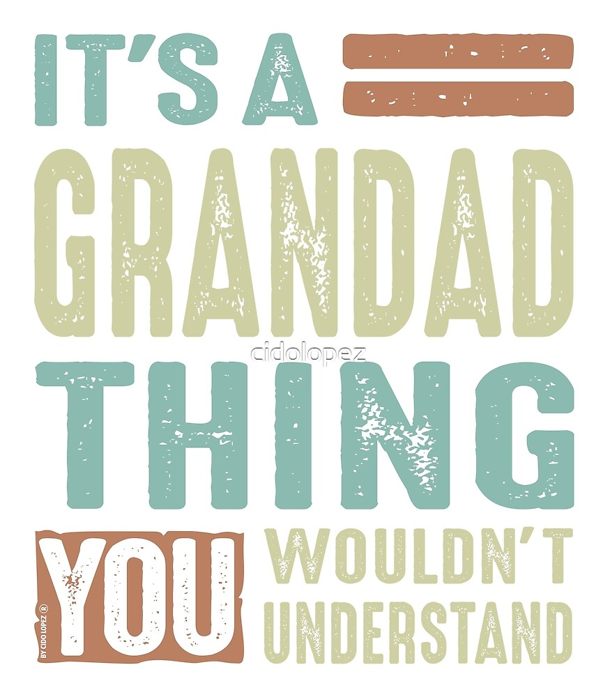 It's a Grandad Thing by cidolopez