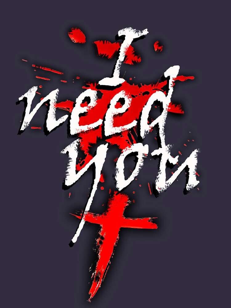 I Need you, Shirts  true life phrases by VitorMacedo