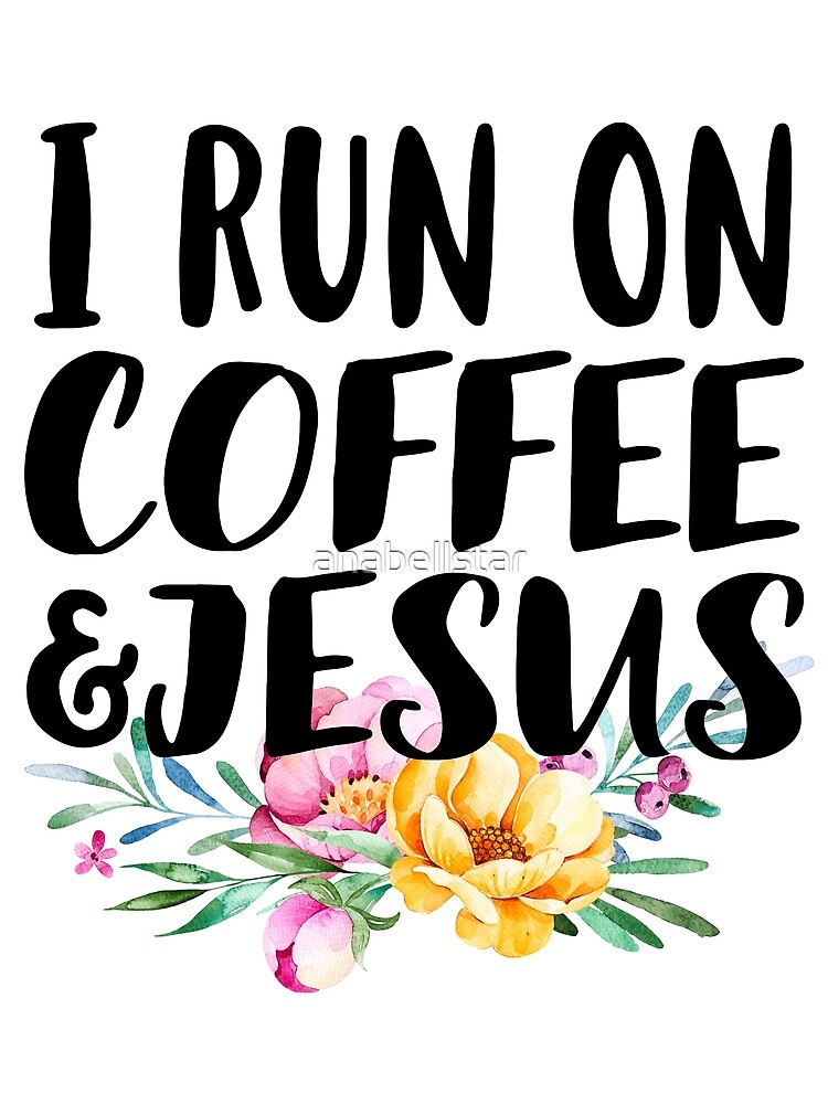 I Run On Coffee and Jesus by anabellstar