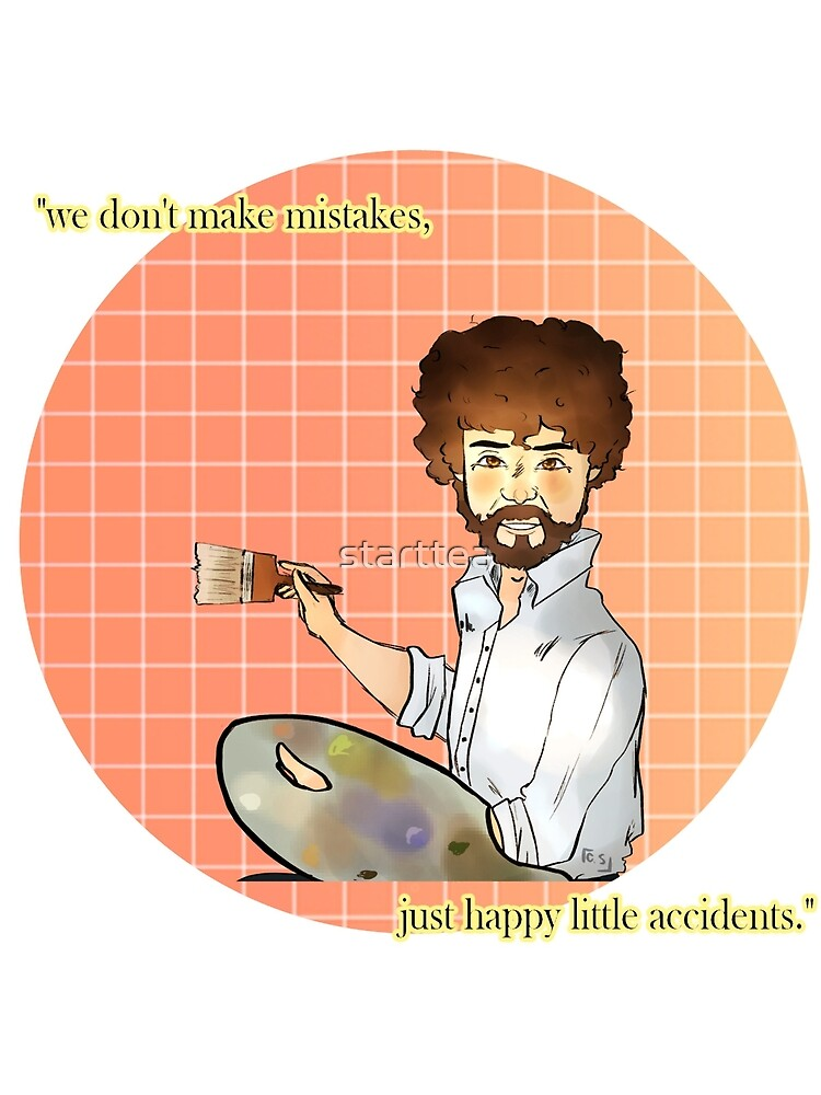 "Bob Ross Art, ""We don't make mistakes."" by starttea"