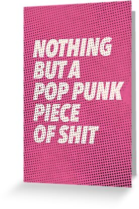 NOTHING BUT A POP PUNK PIECE OF SHIT. by kevinprescott96