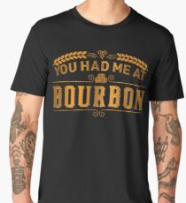 You had me at bourbon | Whiskey Gifts | Whiskey Shirt | Scotch Drinker | Funny Cigar Gift | Cigar Gift For Men | Cigar Gift for Dad | Cigar Shirt | Fathers Day Gift | Whiskey Lovers Gift Men's Premium T-Shirt
