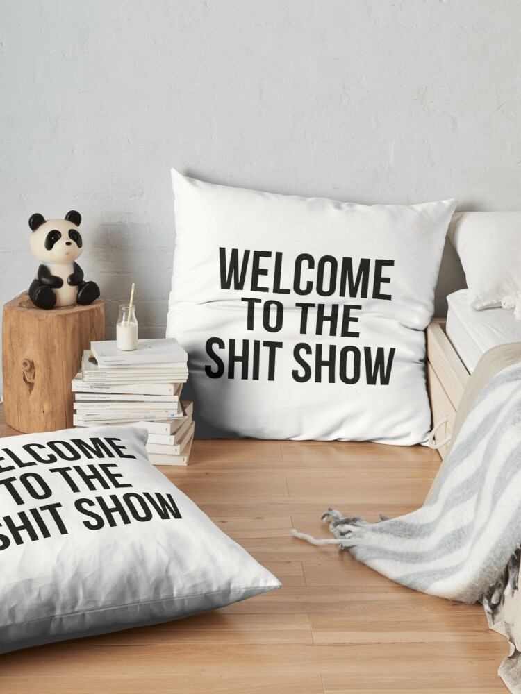 Alternate view of welcome to the shit show Floor Pillow