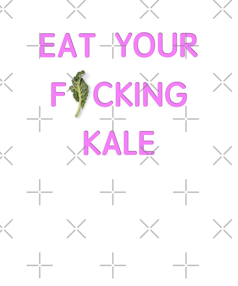 Eat Your F*cking Kale by dbernaldesign