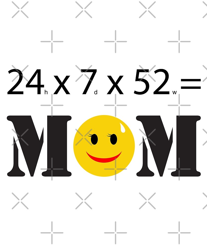 Hard-Working Mom 24x7x52 Mother's Day  by IcArtsyOrigin8