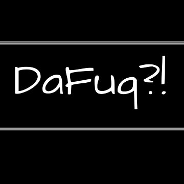 Dafuq?! WTF, What The F by Koffeecrisp