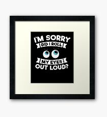 I'm Sorry Did I Roll My Eyes Out Loud Funny Sarcasm Shirt Framed Print