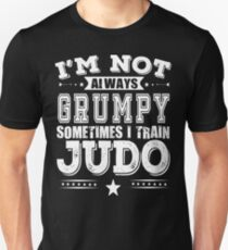 Judo T shirt - I'm Not Always Grumpy Sometimes I Train Judo Unisex T-Shirt