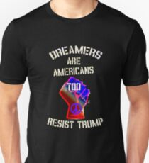 Dreamers Are Americans Too, Resist Trump T-Shirt Unisex T-Shirt