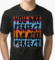 YOU ARE PERFECT Tri-blend T-Shirt