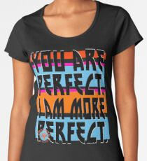 YOU ARE PERFECT Frauen Premium T-Shirts