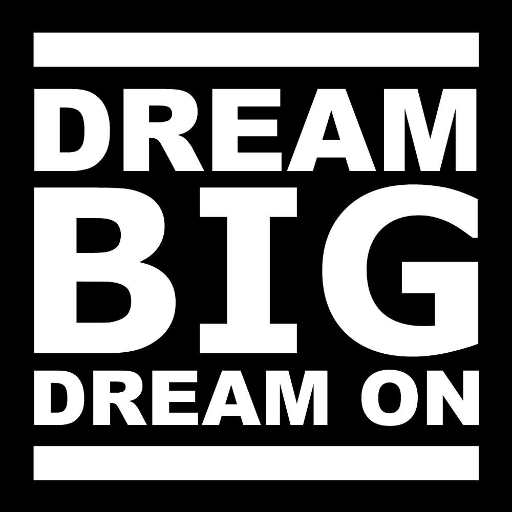 Dream BIG and Dream On by Elliott Gish