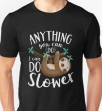 Anything you can do, I can do slower sloth. Unisex T-Shirt
