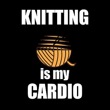 Knitting Funny Design - Knitting Is My Cardio by kudostees