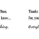 Thanks Mom for...everything Mug by smaddingly