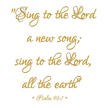 Sing to The Lord a new song; Sing to The Lord all the earth Bible quote Psalm 96:1 by Artist4God
