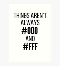 Things Aren't Always #000 and #FFF Art Print