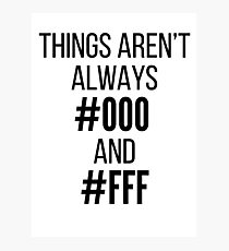Things Aren't Always #000 and #FFF Photographic Print