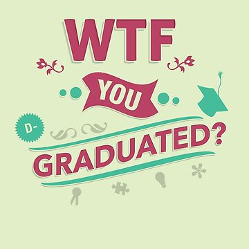 "WTF - YOU GRADUATED? 5x7.75"" Greeting Card by artbum"