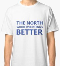 """The North where everything's better"" original gift design Classic T-Shirt"