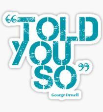 ORWEL'S TOLD YOU SO (blue) Sticker