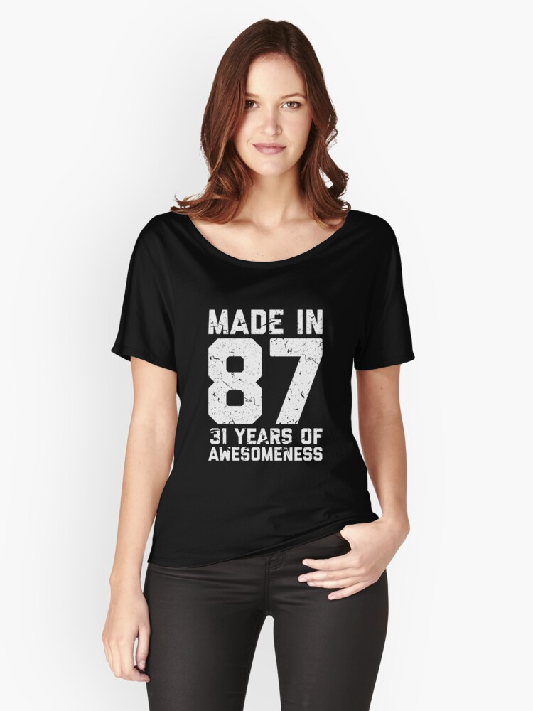 31st Birthday Gift Adult Age 31 Year Old Men Women Womens Relaxed Fit T Shirt By Mattlok