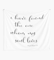 I Have Found the One Whom My Soul Loves Wall Tapestry