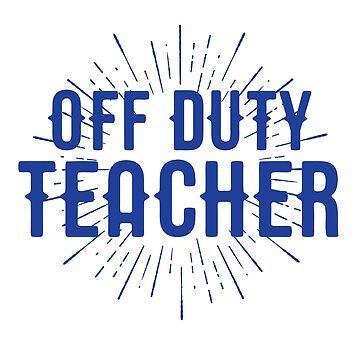 Off Duty Teacher by kreativedesigns