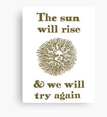 The Sun Will Rise & We Will Try Again  Canvas Print