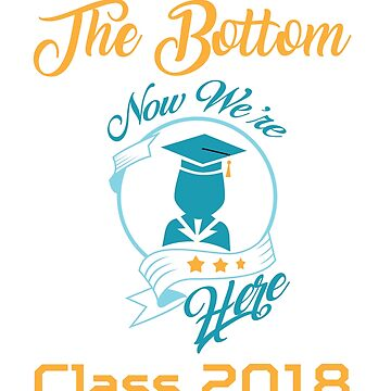 Started From The Bottom Now We're Here Class 2018 tee - graduation T-shirt  Gift  by ArtOfHappiness