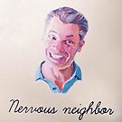 Nervous Neighbor by #PoptART products from Poptart.me