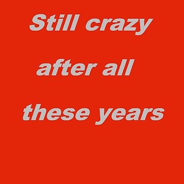 Still Crazy after all thes Years  by ginnymac