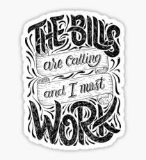 The Bills Are Calling And I Must Work Sticker