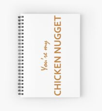 """You're my chicken nugget"" original gift design Spiral Notebook"
