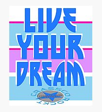 LIVE YOUR DREAM Photographic Print