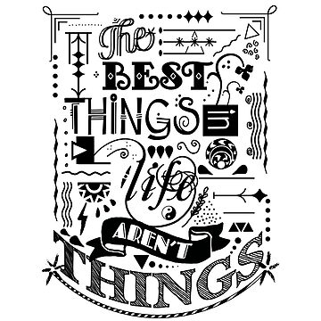 The Best Things in Life Aren't Things by FoxCreek