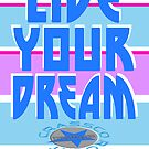 LIVE YOUR DREAM von fuxart