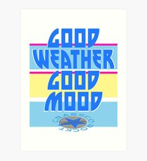 GOOD WEATHER - GOOD MOOD Art Print