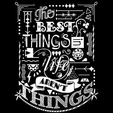 The Best Things in Life Aren't Things - White by FoxCreek