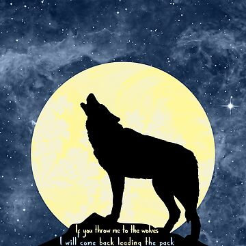 If You Throw Me to the Wolves I Will Come Back Leading the Pack by FoxCreek